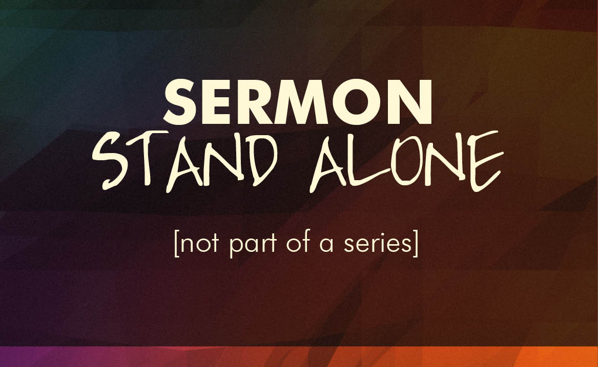 Sermon Stand Alone (Stacy Sublett May 26, 2013)